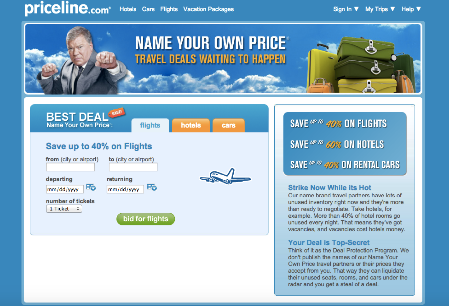 "Name Your Price With Priceline The real money saver at Priceline, however, is the ""Name Your Own Price"" option made famous by William Shatner in numerous cheesy commercials. Hokey ads aside, ""Name Your Own Price"" is fantastic and fun!"